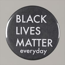 """Pinback button stating """"Black Lives Matter Everyday"""", from MMM 20th Anniversary, 2015. Creator: Unknown."""