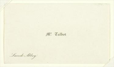 "Business card ""Mr. Talbot, Lacock Abbey"", 1820/77. Creator: William Henry Fox Talbot."